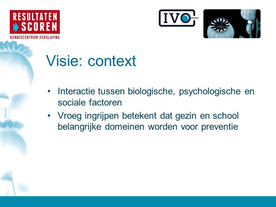 Visie: context Interactie tussen biologische, psychologische en sociale factoren.