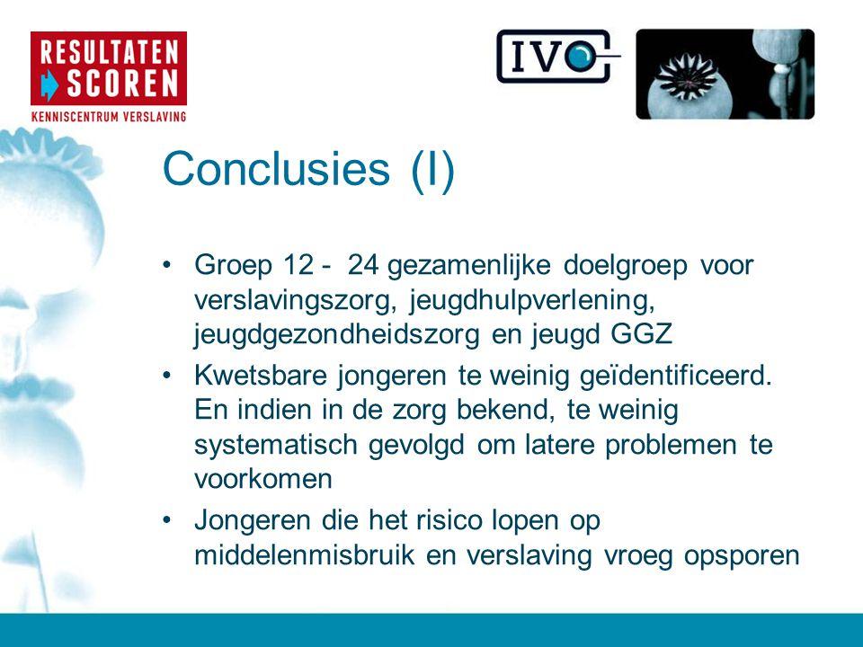 Conclusies (I) Groep 12 - 24 gezamenlijke doelgroep voor verslavingszorg, jeugdhulpverlening, jeugdgezondheidszorg en jeugd GGZ.