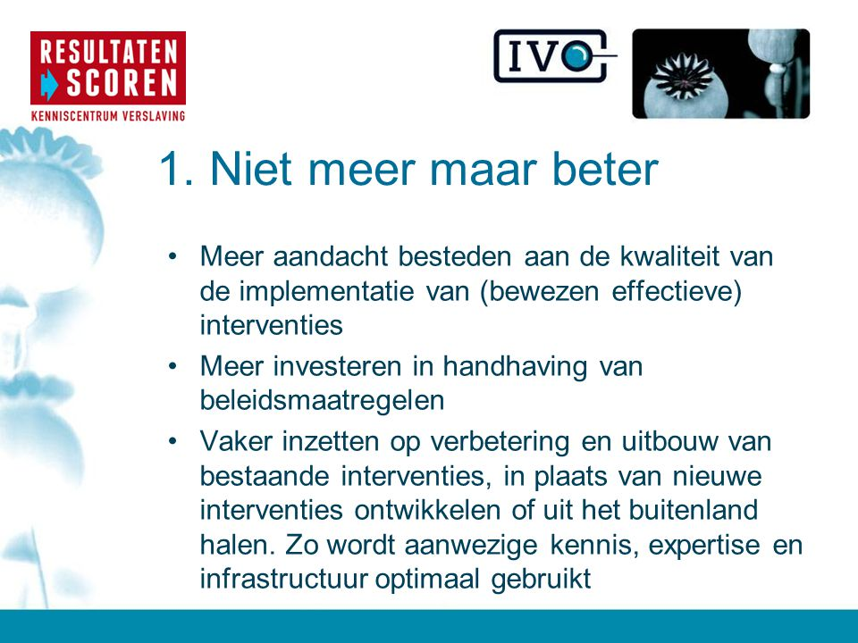 1. Niet meer maar beter Meer aandacht besteden aan de kwaliteit van de implementatie van (bewezen effectieve) interventies.