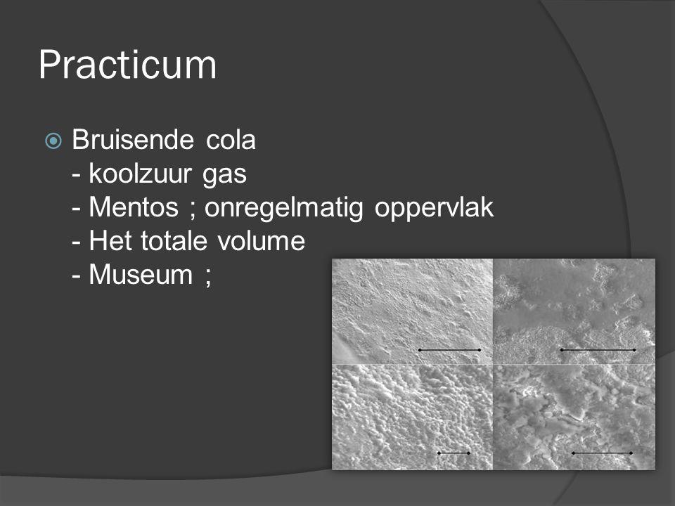 Practicum Bruisende cola - koolzuur gas - Mentos ; onregelmatig oppervlak - Het totale volume - Museum ;