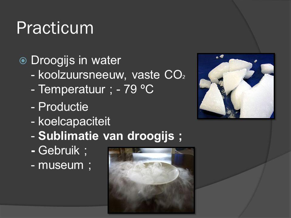 Practicum Droogijs in water - koolzuursneeuw, vaste CO2 - Temperatuur ; - 79 ºC.