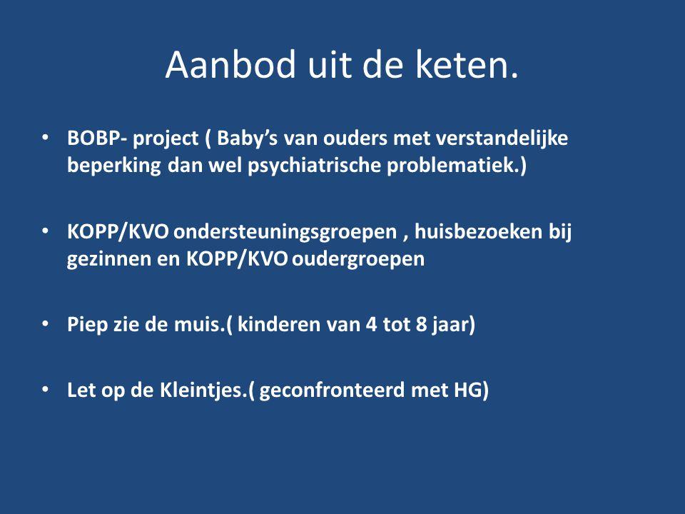 Aanbod uit de keten. BOBP- project ( Baby's van ouders met verstandelijke beperking dan wel psychiatrische problematiek.)