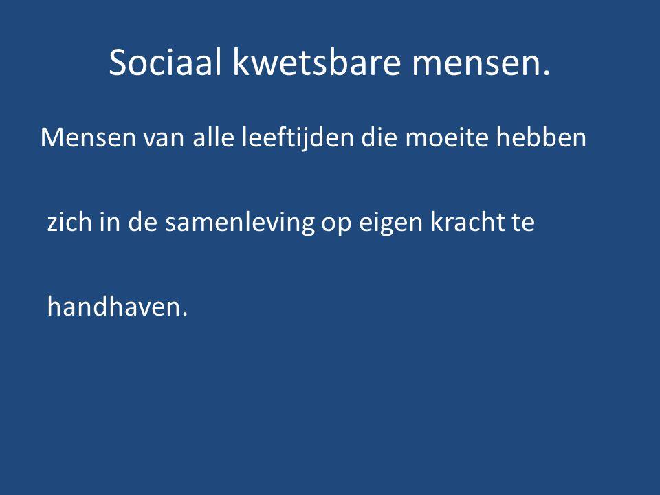 Sociaal kwetsbare mensen.