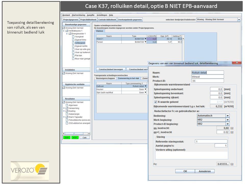 Case K37, rolluiken detail, optie B NIET EPB-aanvaard