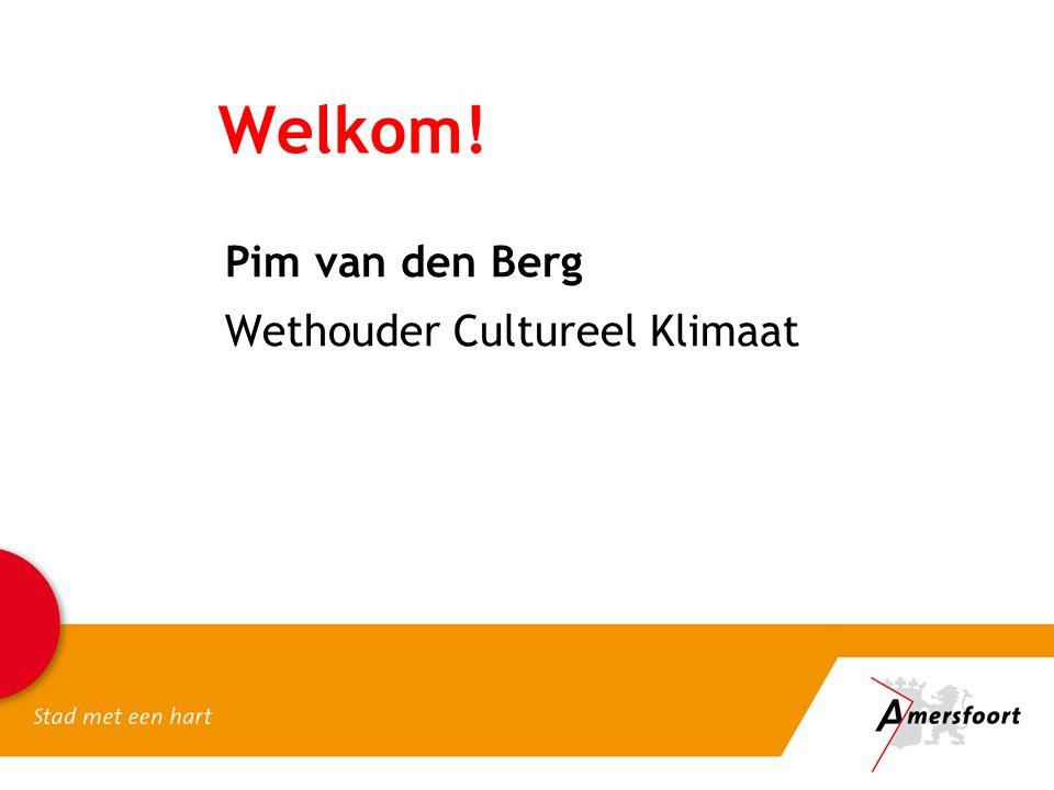 Welkom! Pim van den Berg Wethouder Cultureel Klimaat