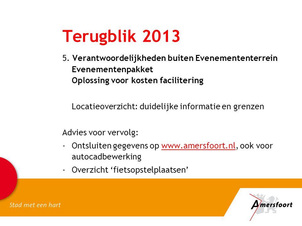 Terugblik 2013 5. Verantwoordelijkheden buiten Evenemententerrein Evenementenpakket Oplossing voor kosten facilitering.