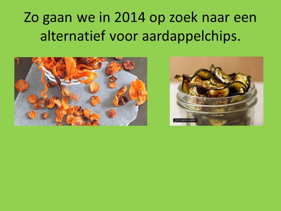 Zo gaan we in 2014 op zoek naar een alternatief voor aardappelchips.