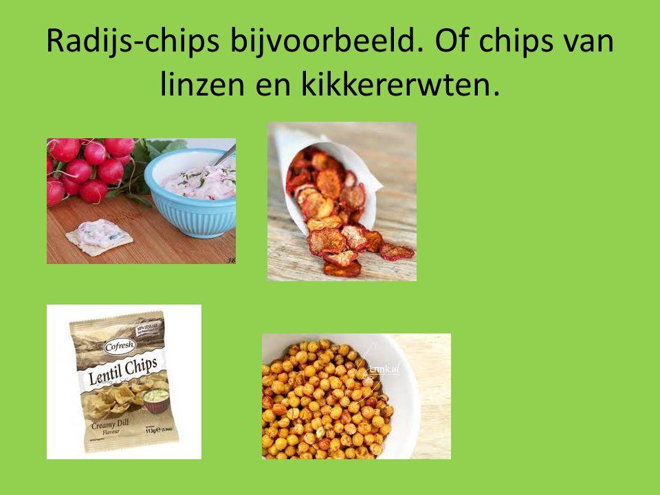 Radijs-chips bijvoorbeeld. Of chips van linzen en kikkererwten.