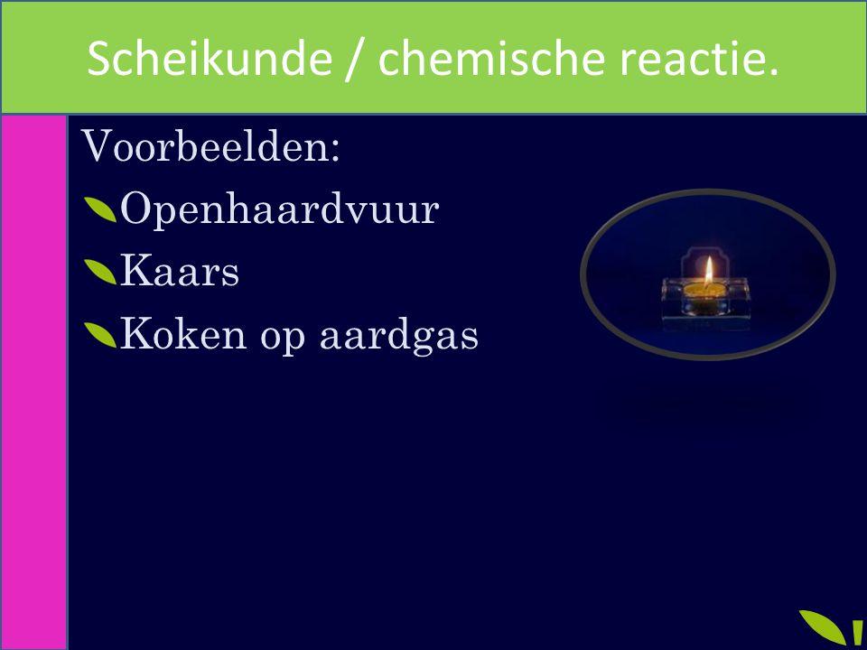 Scheikunde / chemische reactie.
