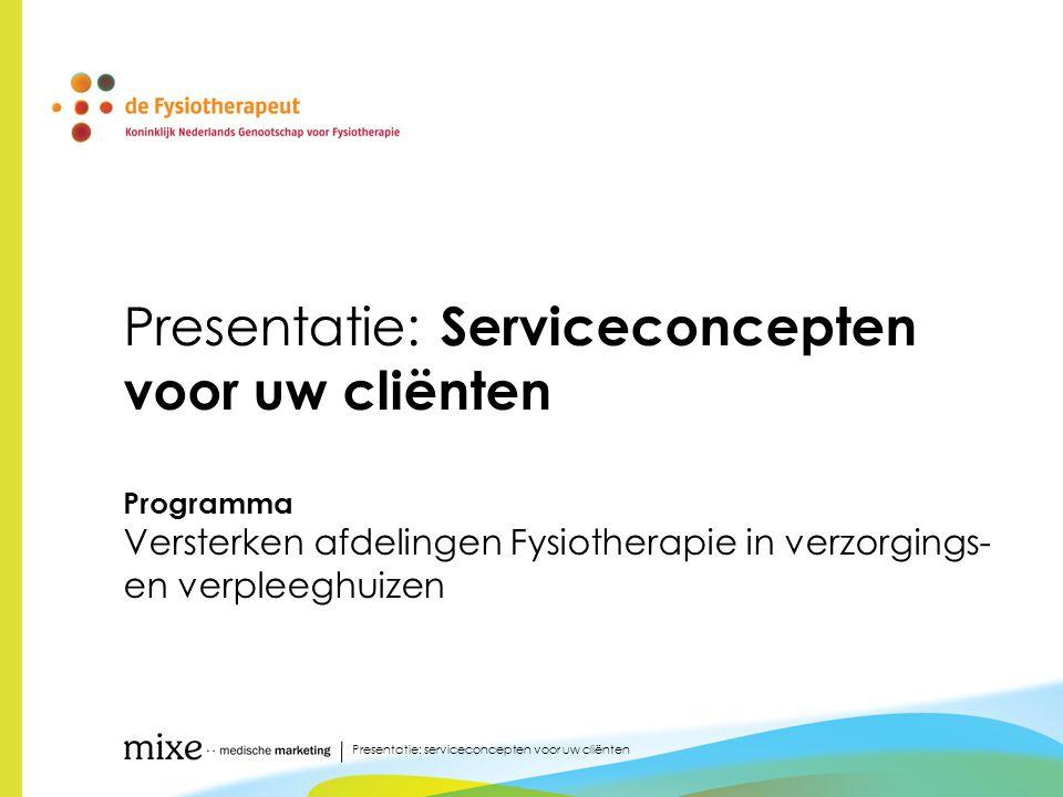 Presentatie: Serviceconcepten voor uw cliënten Programma Versterken afdelingen Fysiotherapie in verzorgings- en verpleeghuizen