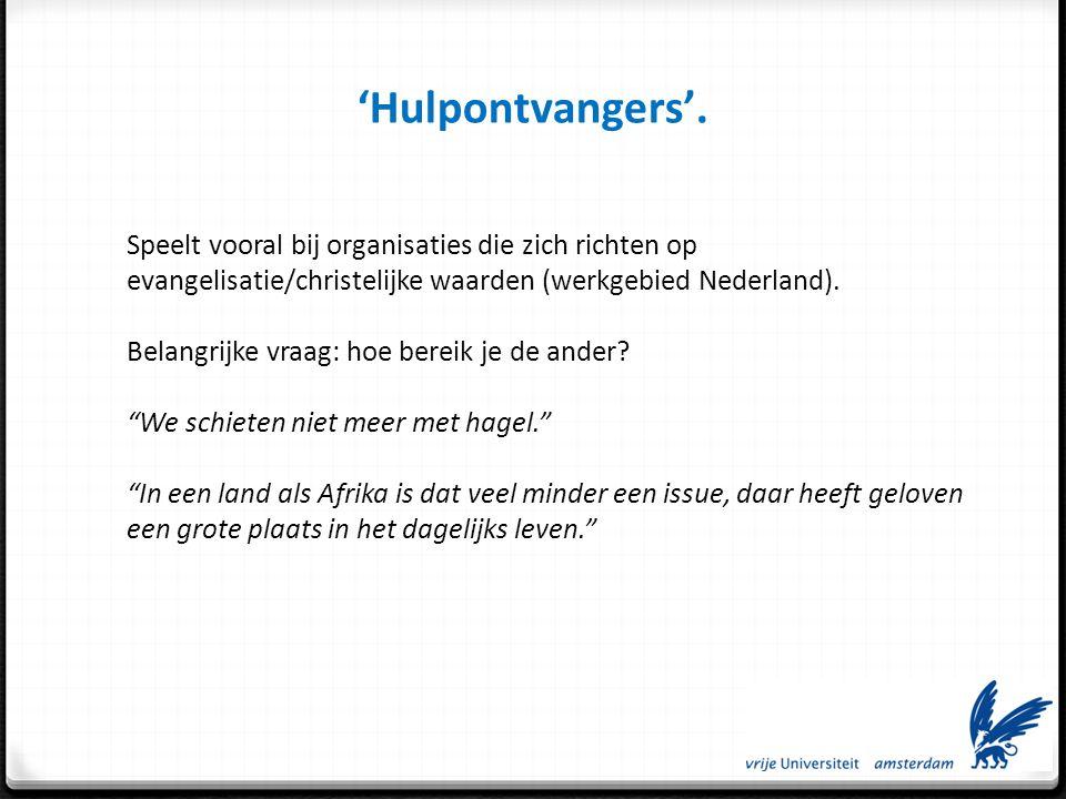 'Hulpontvangers'. Speelt vooral bij organisaties die zich richten op evangelisatie/christelijke waarden (werkgebied Nederland).