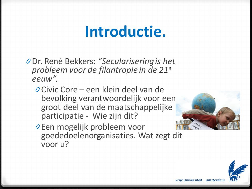 Introductie. Dr. René Bekkers: Secularisering is het probleem voor de filantropie in de 21e eeuw .