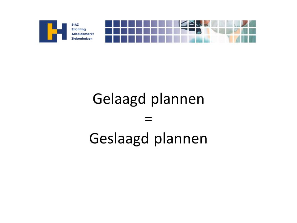 Gelaagd plannen = Geslaagd plannen