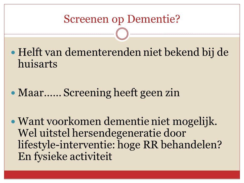 Screenen op Dementie Helft van dementerenden niet bekend bij de huisarts. Maar…… Screening heeft geen zin.