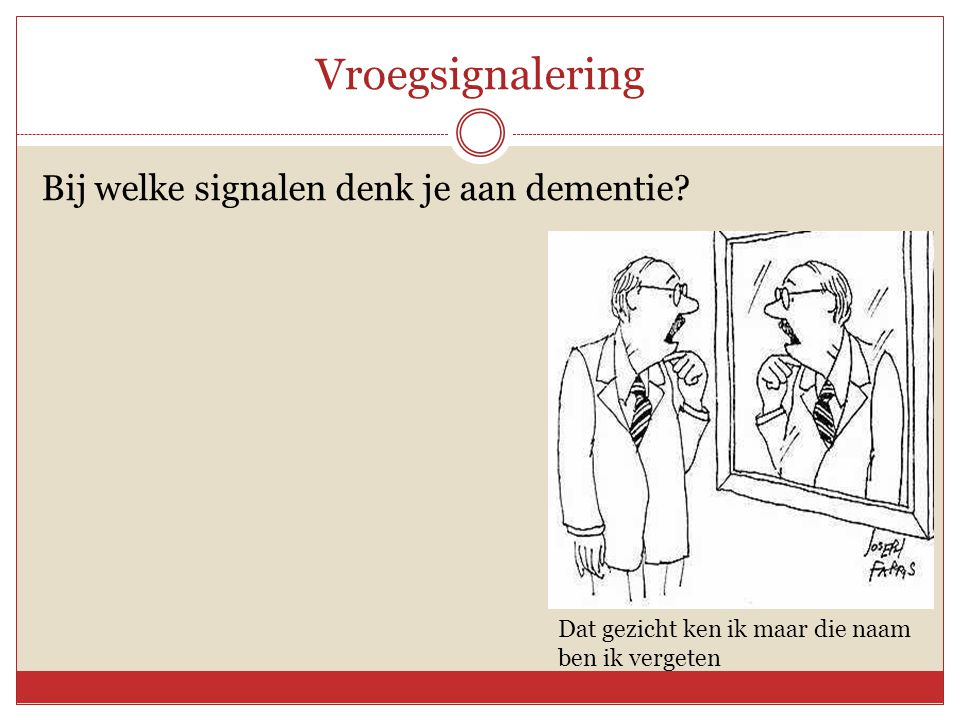 Vroegsignalering Bij welke signalen denk je aan dementie