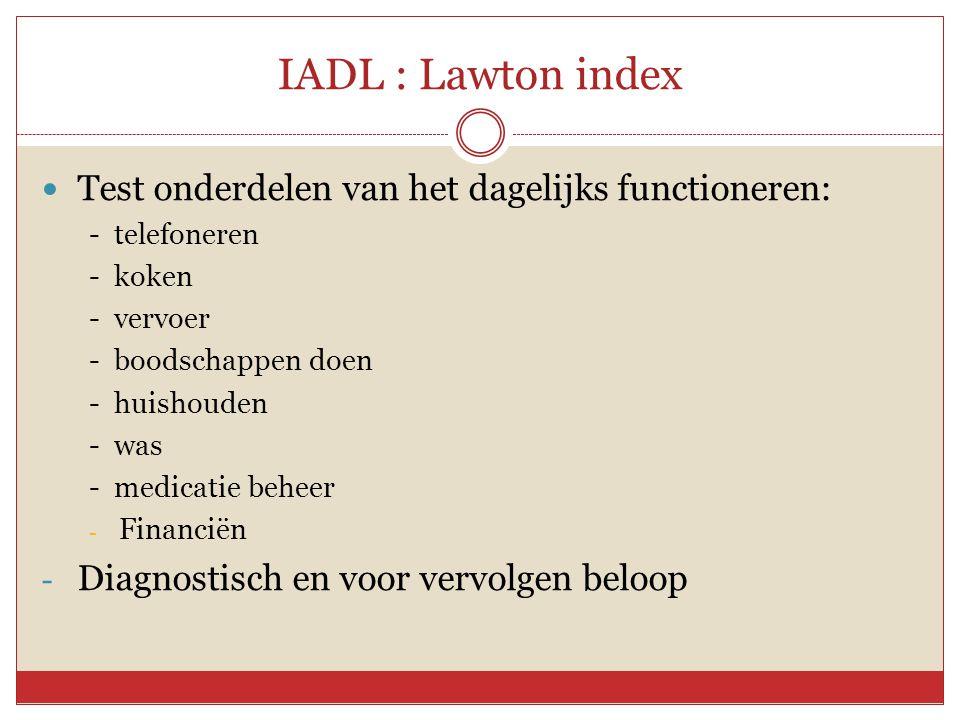 IADL : Lawton index Test onderdelen van het dagelijks functioneren:
