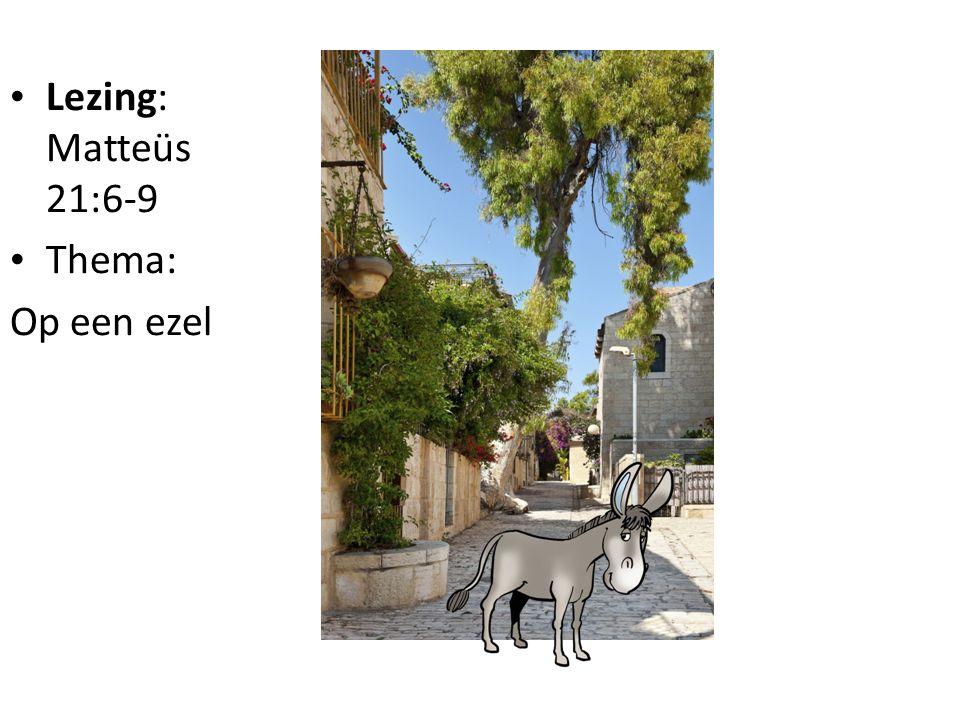 Lezing: Matteüs 21:6-9 Thema: Op een ezel