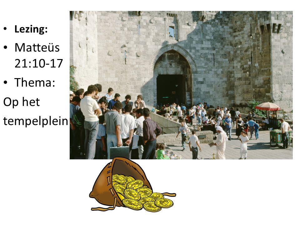 Lezing: Matteüs 21:10-17 Thema: Op het tempelplein