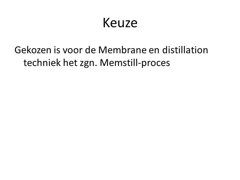 Keuze Gekozen is voor de Membrane en distillation techniek het zgn. Memstill-proces