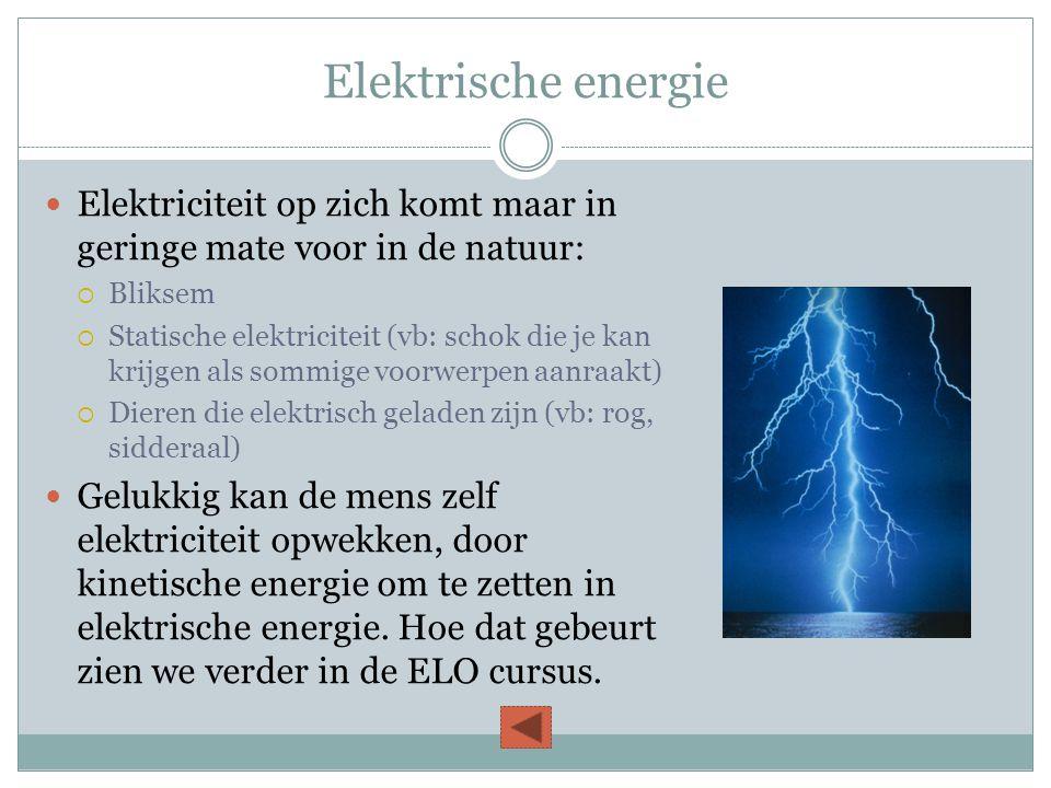 Elektrische energie Elektriciteit op zich komt maar in geringe mate voor in de natuur: Bliksem.