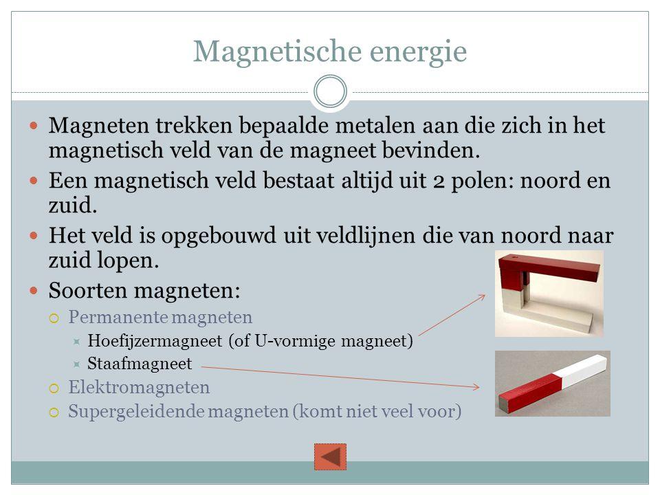 Magnetische energie Magneten trekken bepaalde metalen aan die zich in het magnetisch veld van de magneet bevinden.