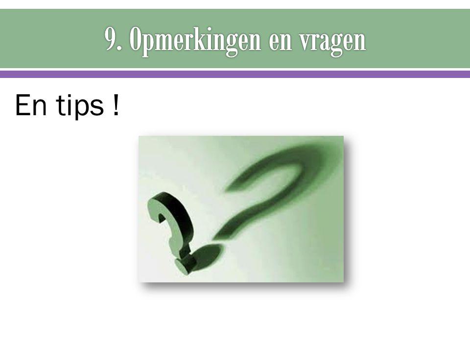 9. Opmerkingen en vragen En tips !
