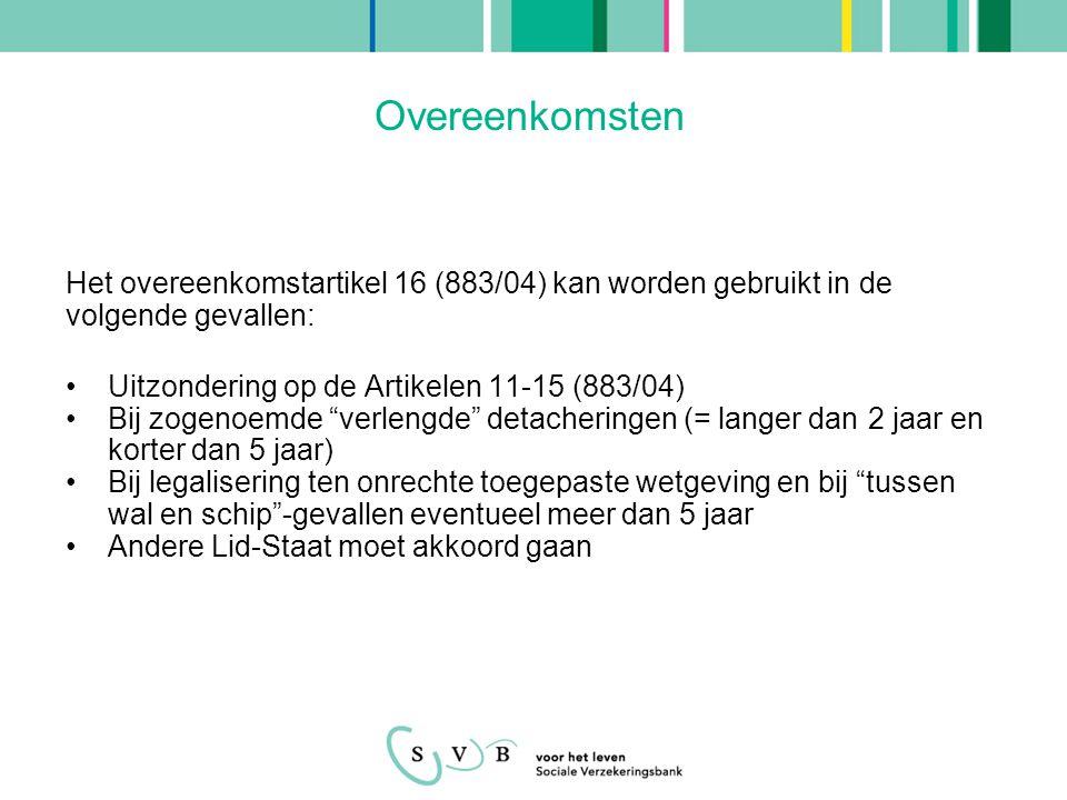 Overeenkomsten Het overeenkomstartikel 16 (883/04) kan worden gebruikt in de volgende gevallen: Uitzondering op de Artikelen 11-15 (883/04)