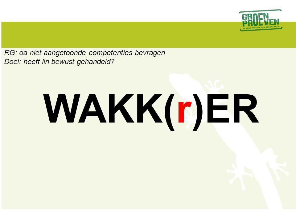 WAKK(r)ER RG: oa niet aangetoonde competenties bevragen