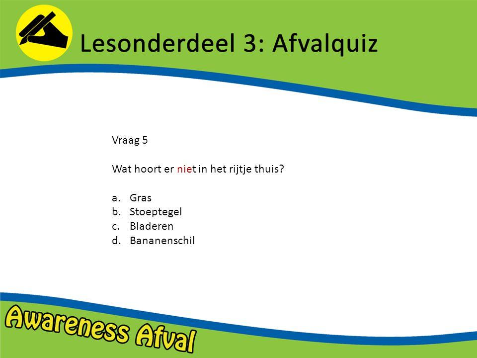 Vraag 5 Wat hoort er niet in het rijtje thuis Gras Stoeptegel Bladeren Bananenschil