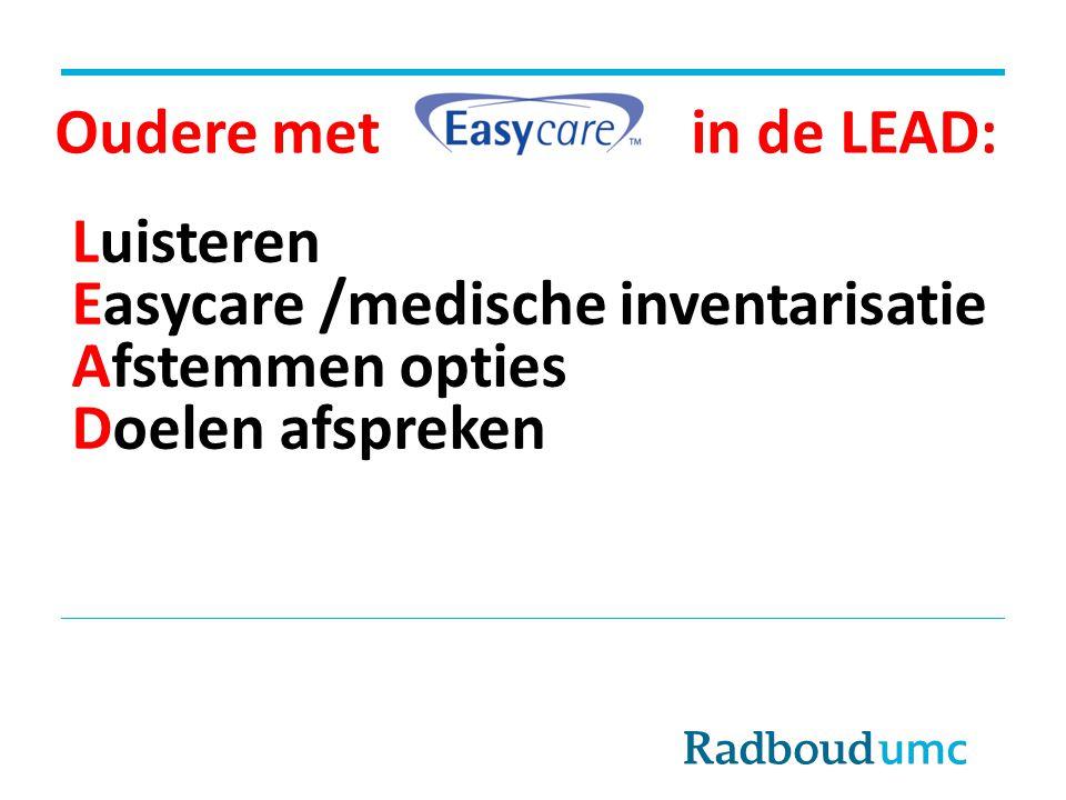 Oudere met in de LEAD: Luisteren. Easycare /medische inventarisatie.