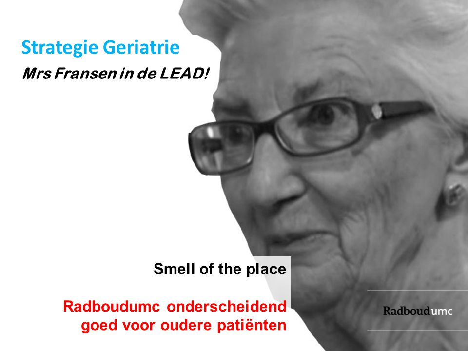 Strategie Geriatrie Mrs Fransen in de LEAD! Smell of the place