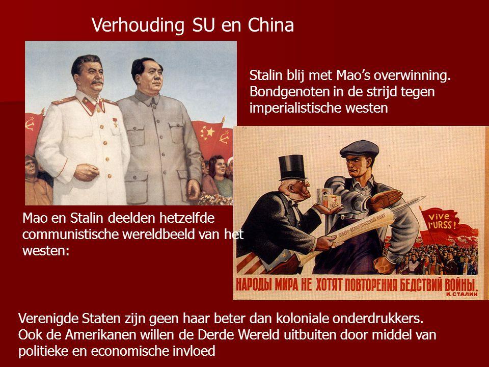 Verhouding SU en China Stalin blij met Mao's overwinning. Bondgenoten in de strijd tegen imperialistische westen.