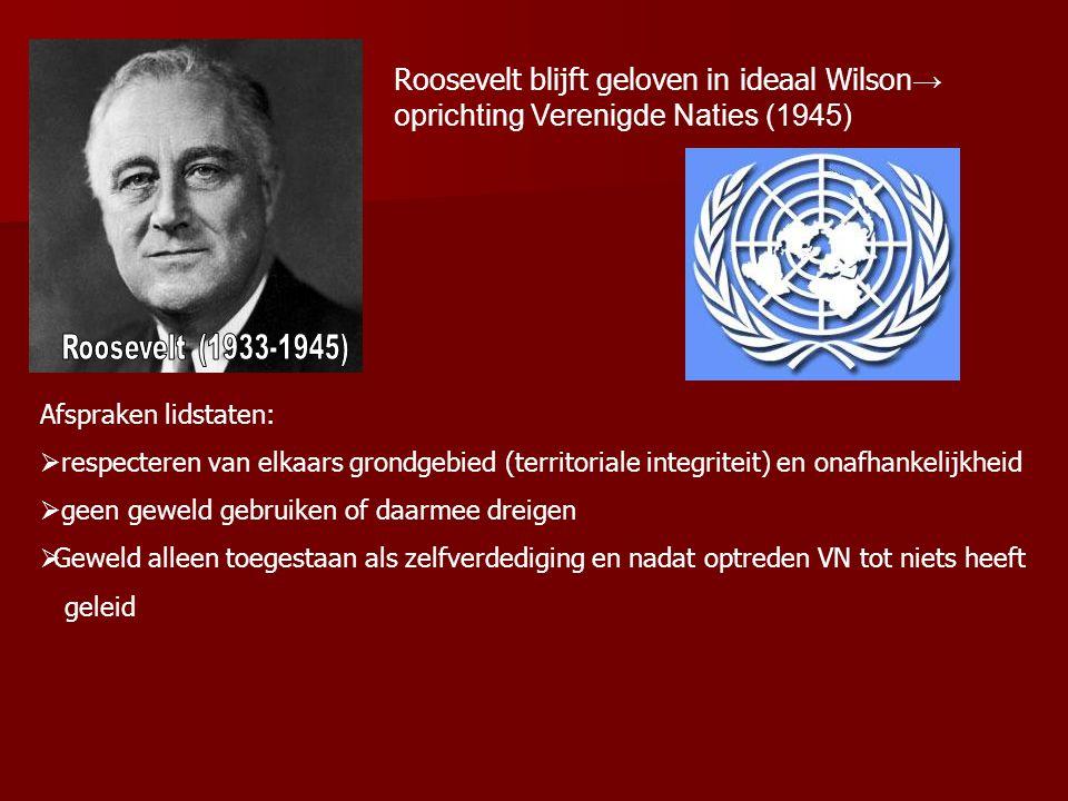 Roosevelt blijft geloven in ideaal Wilson→ oprichting Verenigde Naties (1945)
