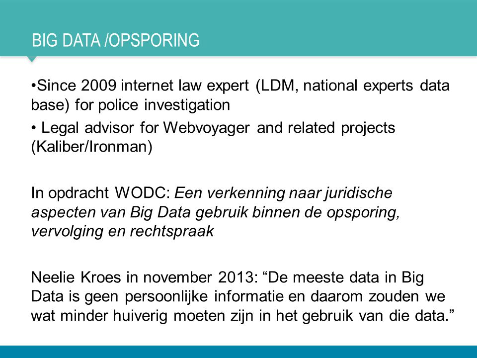 Big data /opsporing Since 2009 internet law expert (LDM, national experts data base) for police investigation.