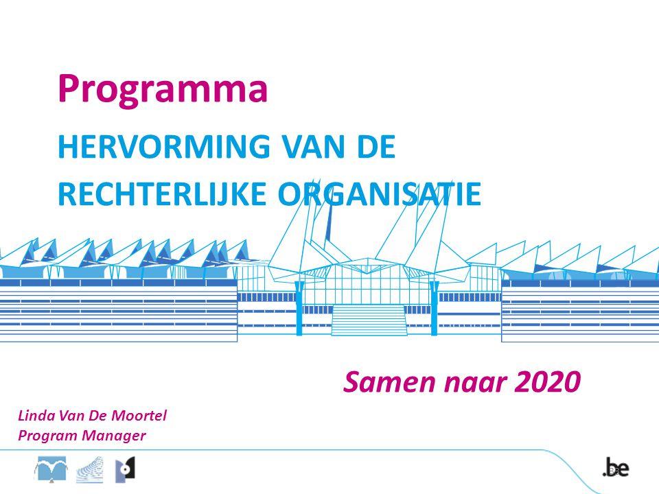 Programma HERVORMING VAN DE RECHTERLIJKE ORGANISATIE Samen naar 2020