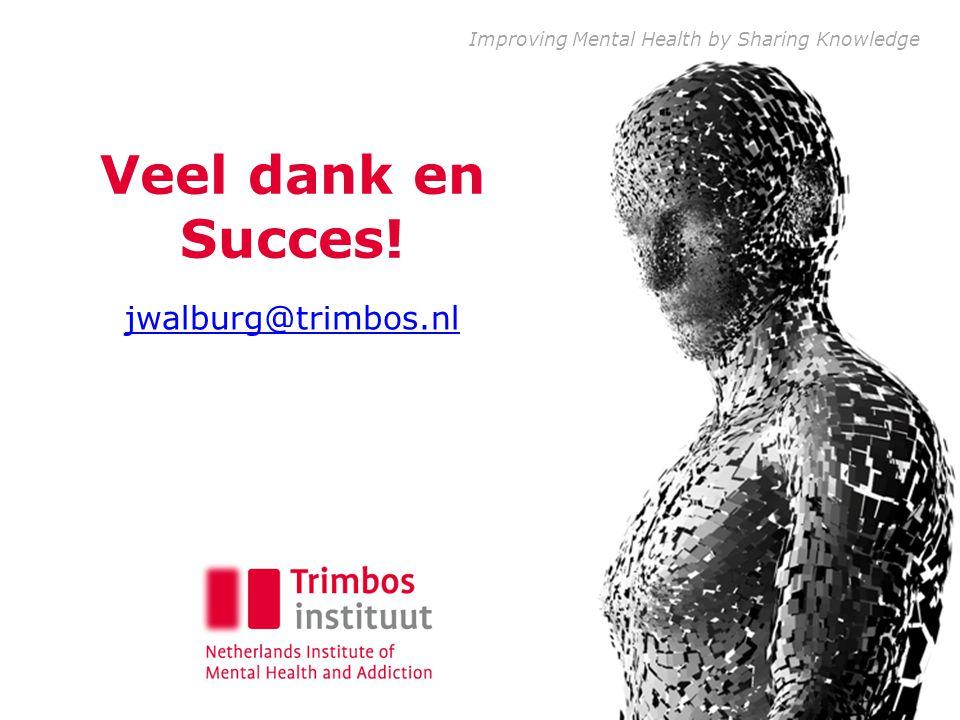 Veel dank en Succes! jwalburg@trimbos.nl