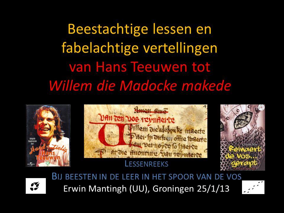 Beestachtige lessen en fabelachtige vertellingen van Hans Teeuwen tot Willem die Madocke makede