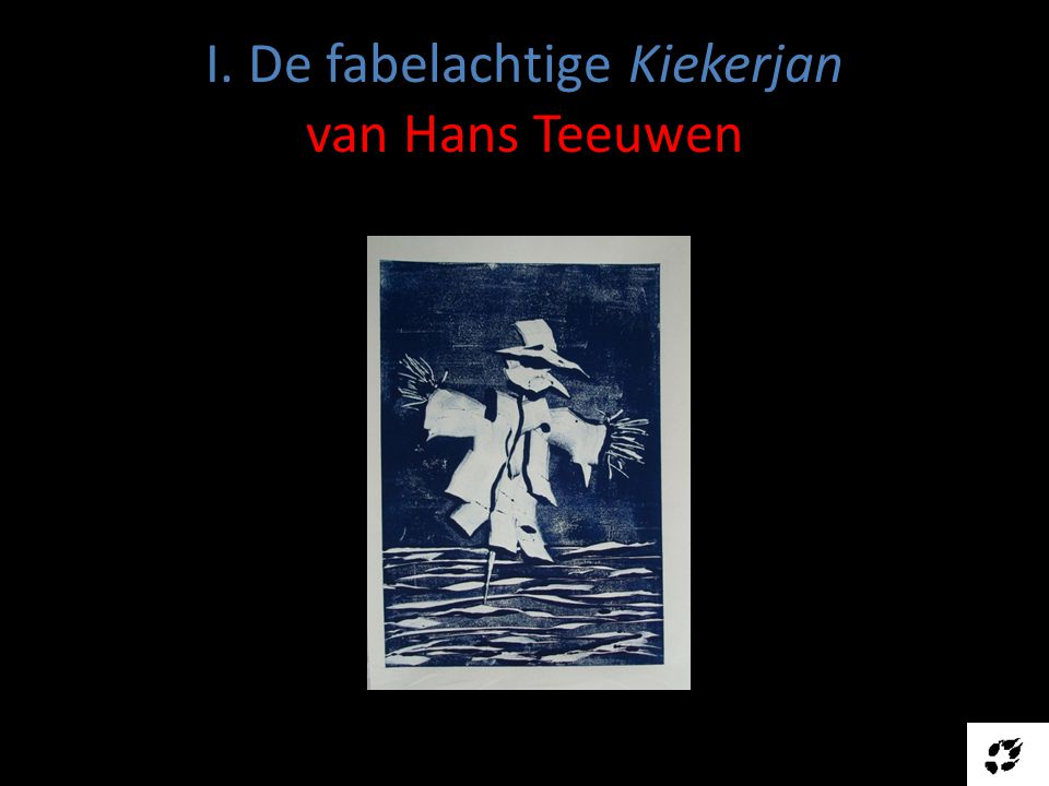 I. De fabelachtige Kiekerjan van Hans Teeuwen
