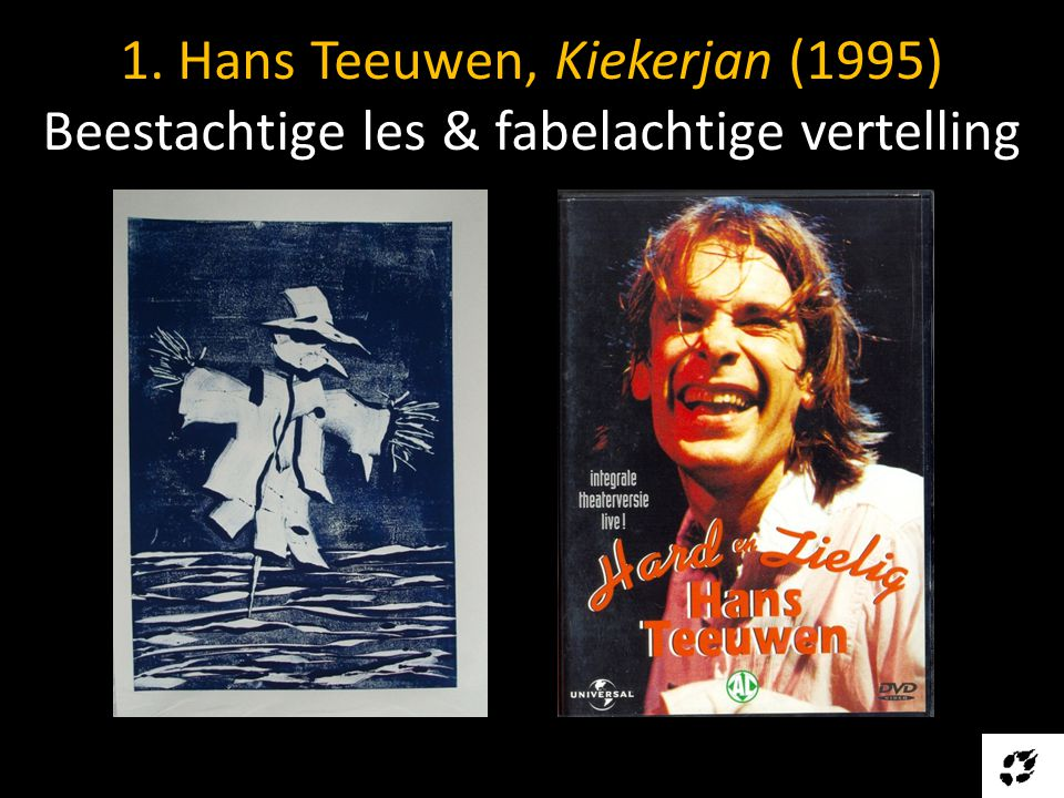 1. Hans Teeuwen, Kiekerjan (1995) Beestachtige les & fabelachtige vertelling
