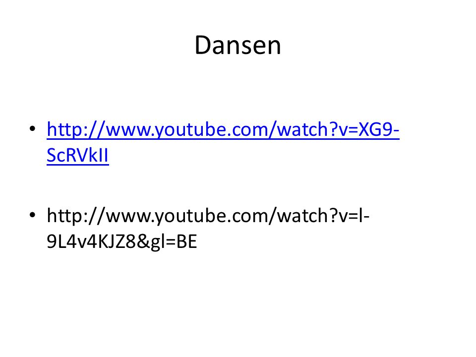 Dansen http://www.youtube.com/watch v=XG9-ScRVkII