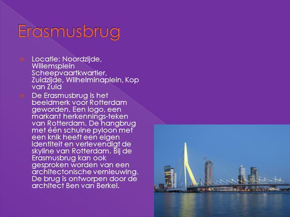 Erasmusbrug Locatie: Noordzijde, Willemsplein Scheepvaartkwartier, Zuidzijde, Wilhelminaplein, Kop van Zuid.