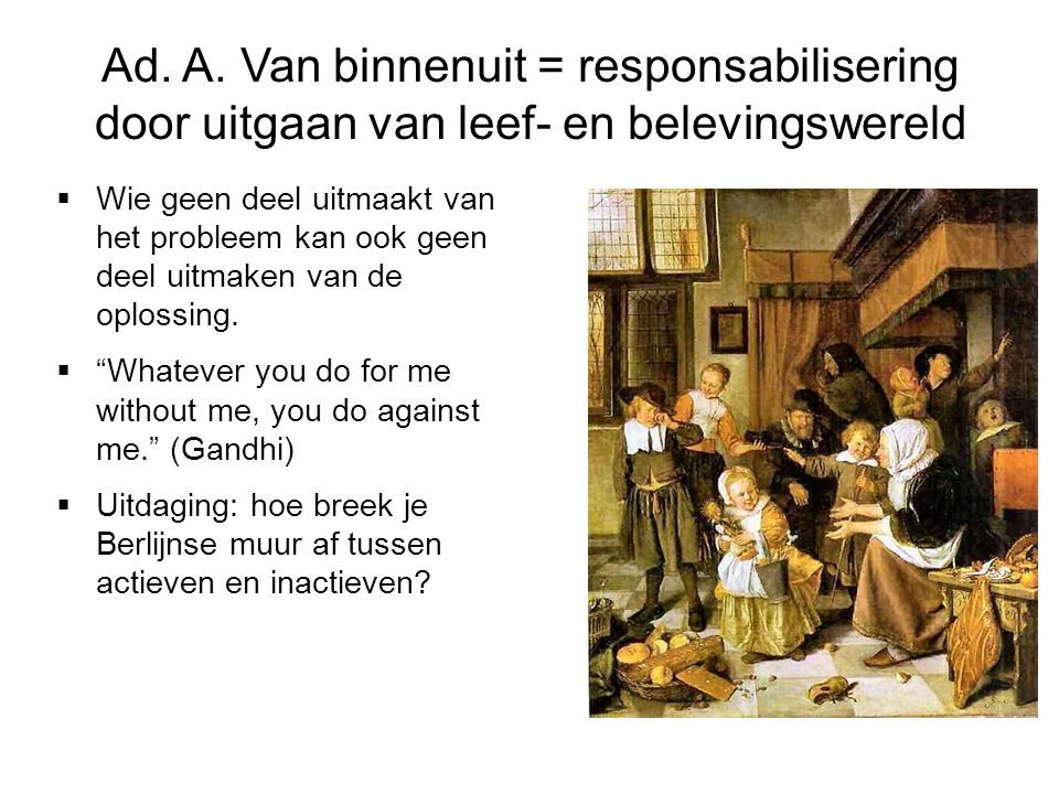 Ad. A. Van binnenuit = responsabilisering door uitgaan van leef- en belevingswereld