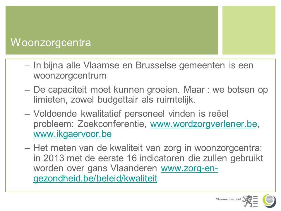 Woonzorgcentra In bijna alle Vlaamse en Brusselse gemeenten is een woonzorgcentrum.