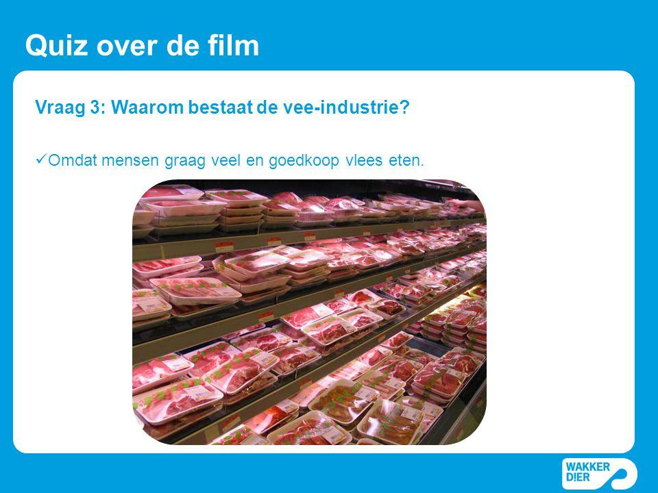 Vraag 3: Waarom bestaat de vee-industrie