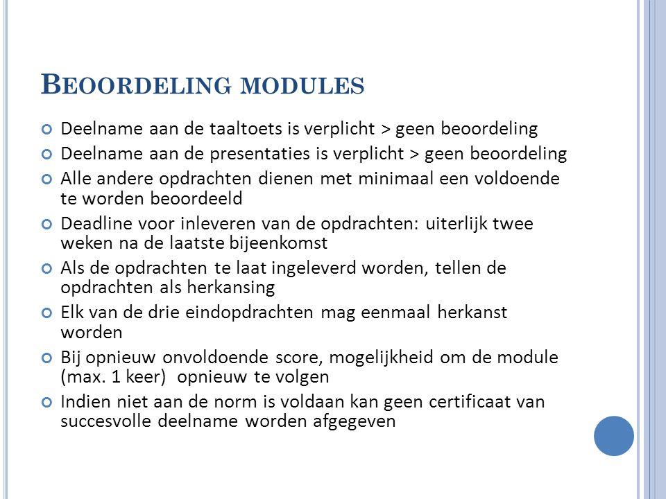 Beoordeling modules Deelname aan de taaltoets is verplicht > geen beoordeling. Deelname aan de presentaties is verplicht > geen beoordeling.