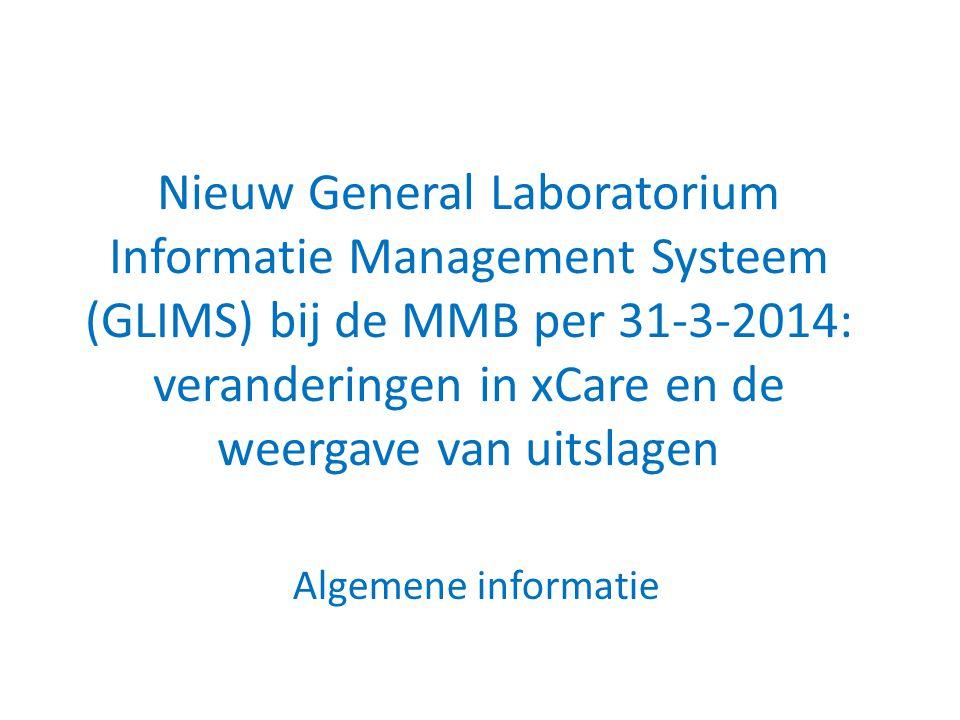 Nieuw General Laboratorium Informatie Management Systeem (GLIMS) bij de MMB per 31-3-2014: veranderingen in xCare en de weergave van uitslagen