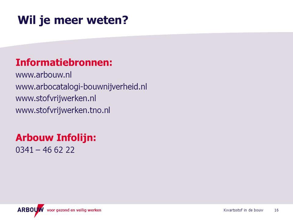 Wil je meer weten Informatiebronnen: Arbouw Infolijn: www.arbouw.nl