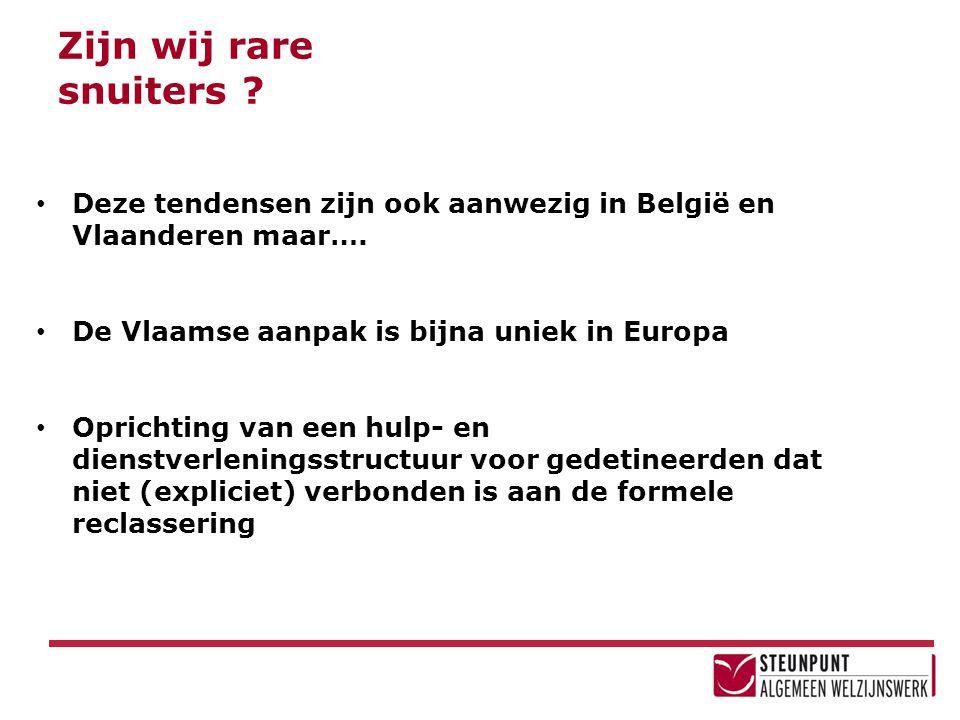 Zijn wij rare snuiters Deze tendensen zijn ook aanwezig in België en Vlaanderen maar…. De Vlaamse aanpak is bijna uniek in Europa.