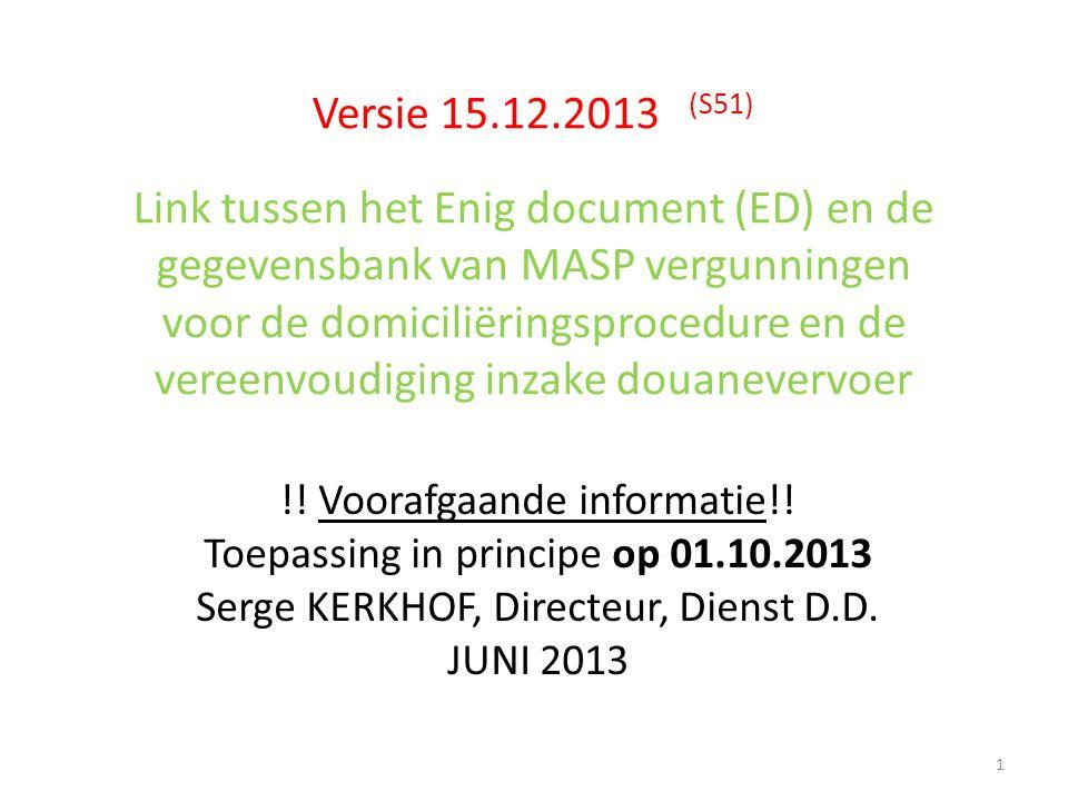 Versie 15.12.2013 (S51) Link tussen het Enig document (ED) en de gegevensbank van MASP vergunningen voor de domiciliëringsprocedure en de vereenvoudiging inzake douanevervoer