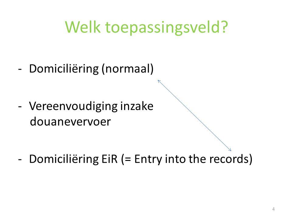 Welk toepassingsveld Domiciliëring (normaal) Vereenvoudiging inzake